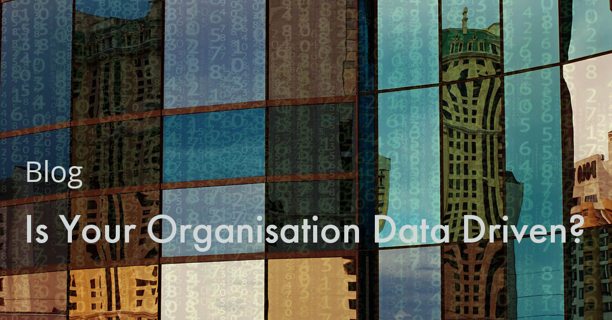 Is Your Organisation Data Driven?