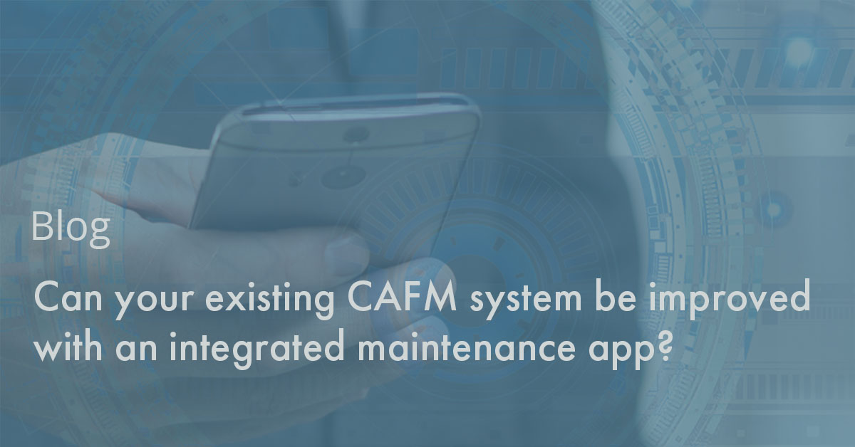 Can your existing CAFM system be improved with an integrated maintenance app?