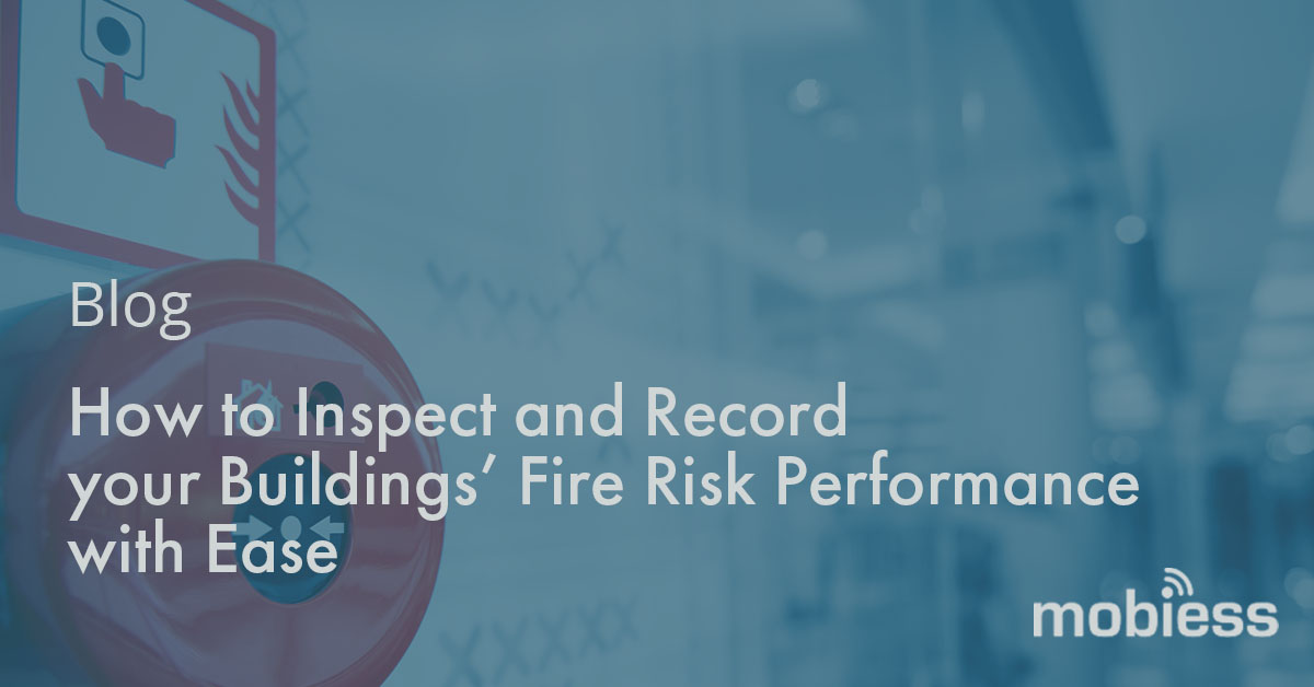 How to Inspect and Record Your Buildings' Fire Risk Performance with Ease