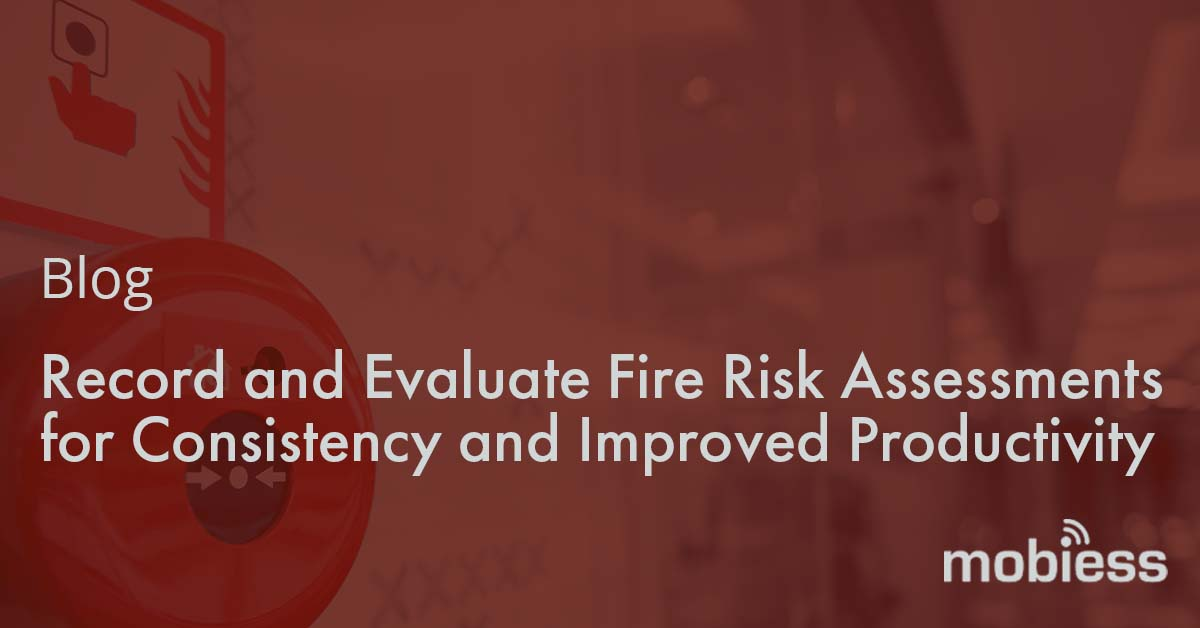 Record and Evaluate Fire Risk Assessment for Consistency and Improved Productivity